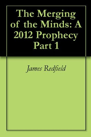 The Merging of the Minds: A 2012 Prophecy Part 1