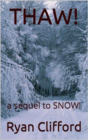 THAW!: a sequel to SNOW! (SNOW TRILOGY)