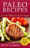 Paleo Cookbook Recipes: Gluten Free, Wheat Free, Weight Loss, Sugar Free, Flat Belly Diet