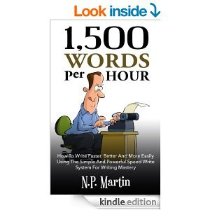 1500 Words Per Hour: How To Write Faster, Better And More Easily Using The Simple And Powerful Speed Write System For Writing Master