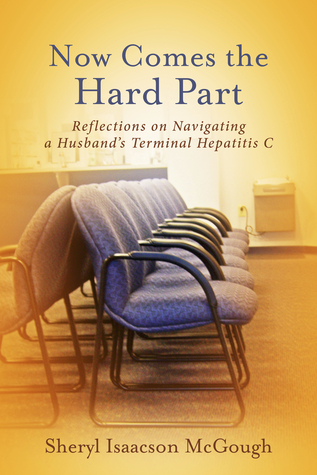Now Comes the Hard Part: Reflections on Navigating a Husband's Terminal Hepatitis C