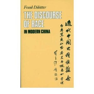 The Discourse of Race in Modern China by Frank Dikötter