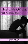 The Life of Liz: Part1: The Change Begins