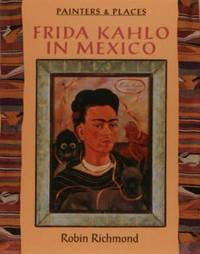 Frida Kahlo In Mexico (Painters And Places Series)