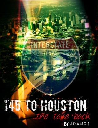 I45 TO HOUSTON: THE TAKE BACK