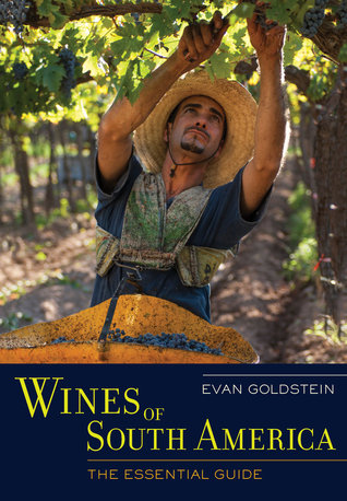 Wines of South America: The Essential Guide by Evan Goldstein
