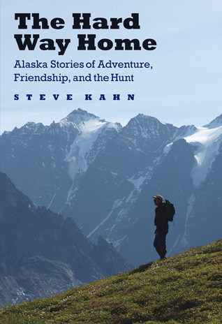 the-hard-way-home-alaska-stories-of-adventure-friendship-and-the-hunt
