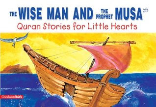 The Wise Man and the Prophet Musa (Goodword Kids): Islamic Children's Books on the Quran, the Hadith, and the Prophet Muhammad