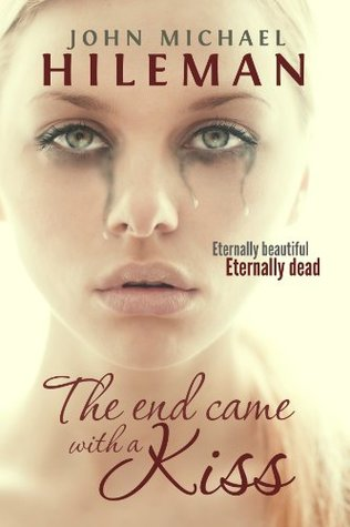 The End Came With A Kiss by John Michael Hileman