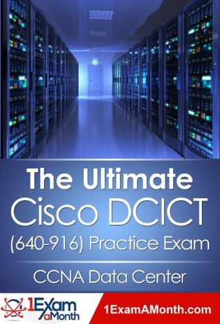 The Ultimate Cisco DCICT (640-916) Practice Exam: CCNA Data Center