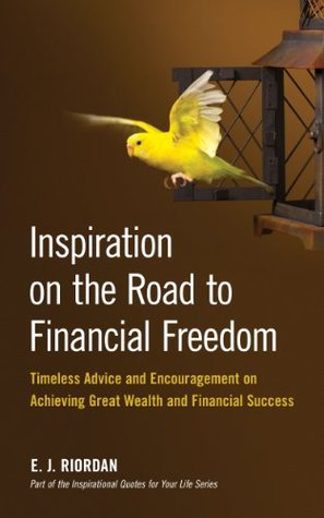 Inspiration on the Road to Financial Freedom: Timeless Advice and Encouragement on Achieving Great Wealth and Financial Success