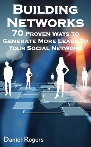 Building Networks | 70 Proven Ways To Generate More Leads To Your Social Network (The Ultimate eBook Series To Get Massive Internet Marketing Success)