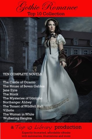 Gothic Romance Top 10 Collection (Annotated & Illustrated)