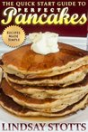 The Quick Start Guide to Perfect Pancakes: How to Make Pancakes That Are Delicious, Light and Fluffy (Recipes Made Simple)