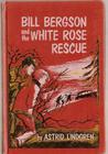 Bill Bergson and The White Rose Rescue