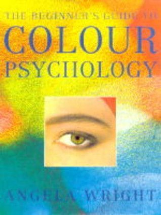 The Beginners Guide to Colour Psychology by Angela Wright