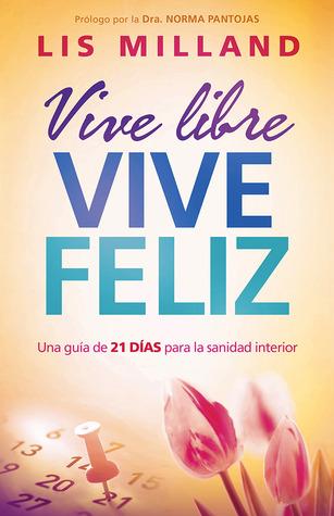 Vive libre, vive feliz: Una guía de 21 días para la sanidad interior par Lis Milland