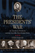 The Presidents' War Six American Presidents and the Civil War That Divided Them by Chris DeRose