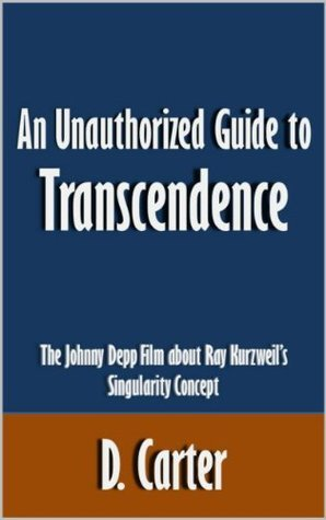 An Unauthorized Guide to Transcendence: The Johnny Depp Film about Ray Kurzweil's Singularity Concept [Article]
