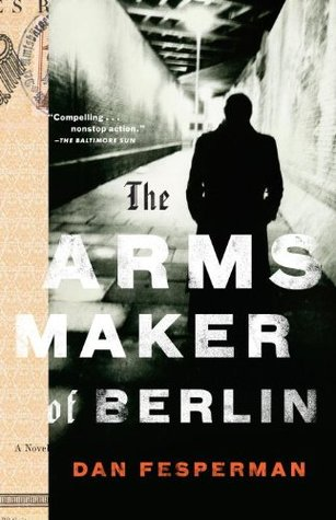 The Arms Maker Of Berlin by Dan Fesperman