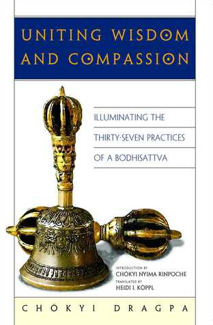 Uniting Wisdom and Compassion: Illuminating the Thirty-Seven Practices of a Bodhisattva