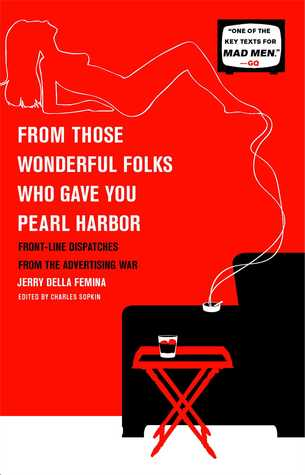 From Those Wonderful Folks Who Gave You Pearl Harbor by Jerry Della Femina