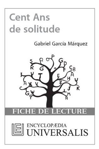 Cent Ans de solitude de Gabriel García Márquez (Les Fiches de lecture d'Universalis) (