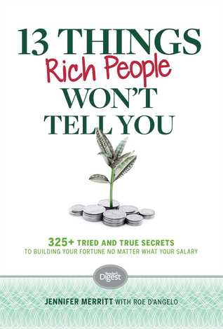 13 Things Rich People Won't Tell You: 325+ Tried-and-True Secrets to Building Your Fortune by Saving and Spending Smarter