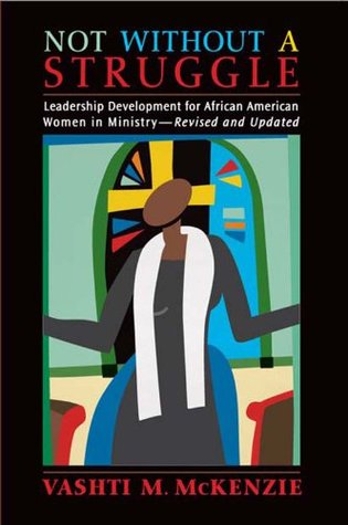 Not Without a Struggle, Revised & Updated : Leadership Development for African American Women in Min