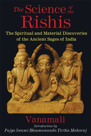 Ebook The Science of the Rishis: The Spiritual and Material Discoveries of the Ancient Sages of India by Vanamali read!