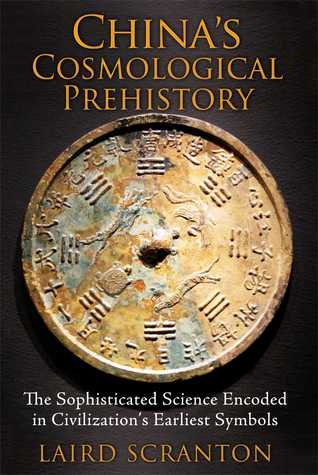 Chinas Cosmological Prehistory The Sophisticated Science Encoded