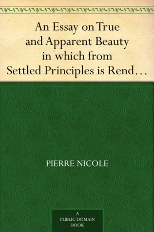 An Essay on True and Apparent Beauty in which from Settled Principles is Rendered the Grounds for Choosing and Rejecting Epigrams
