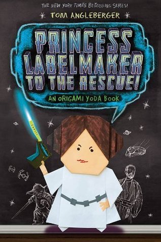 Princess Labelmaker to the Rescue - Origami Yoda (Book 5) by Tom Angleberger