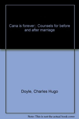 Cana is Forever: Counsels for Before and After Marriage -- A Catholic Guide to Dating, Courtship, and Marriage