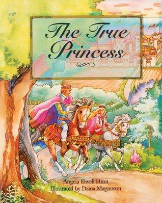 The True Princess by Angela Elwell Hunt