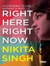 Right Here Right Now by Nikita Singh