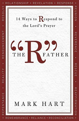 The R Father: 14 Ways to Respond to the Lords Prayer