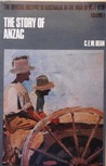 The Story of Anzac From the Outbreak of War to May 4, 1915 by C.E.W. Bean