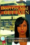 Don't get Mad...Get Even by J.L. Campbell