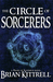 The Circle of Sorcerers A Mages of Bloodmyr Novel Book #1 by Brian Kittrell