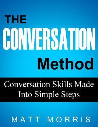 The Conversation Method - Conversation Skills Made Into Simple Steps