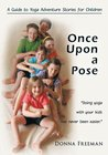 Once Upon a Pose:A Guide to Yoga Adventure Stories for Children