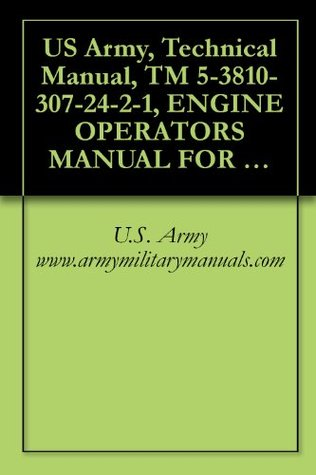 US Army, Technical Manual, TM 5-3810-307-24-2-1, Engine Operators Manual for Cummins Six Cylinder Diesel Model 6BTA5.9: Organizational, Direct Support, Part Number 1140000513, Military Manuals