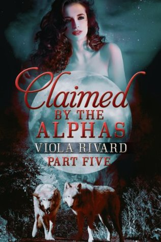 Claimed by the Alphas by Viola Rivard
