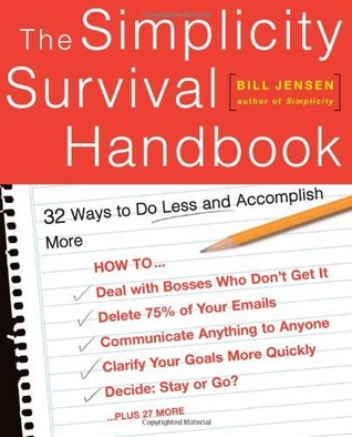 The simplicity survival handbook: 32 ways to do less and accomplish more by Bill Jensen