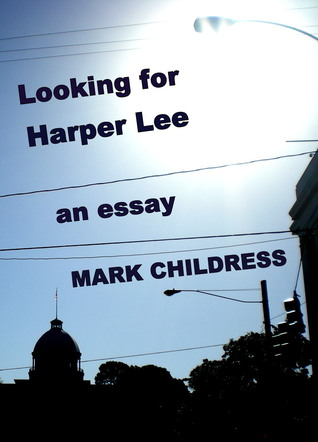 looking for harper lee an essay by mark childress