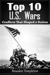 Top 10 U.S. Wars: Conflicts That Shaped a Nation