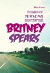 Comment je n'ai pas rencontré Britney Spears by Elise Costa