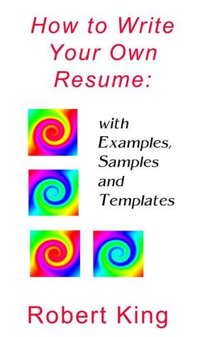 How to Write Your Own Resume: with Examples, Samples and Templates