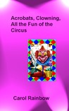 Acrobats, Clowning, all the Fun of the Circus